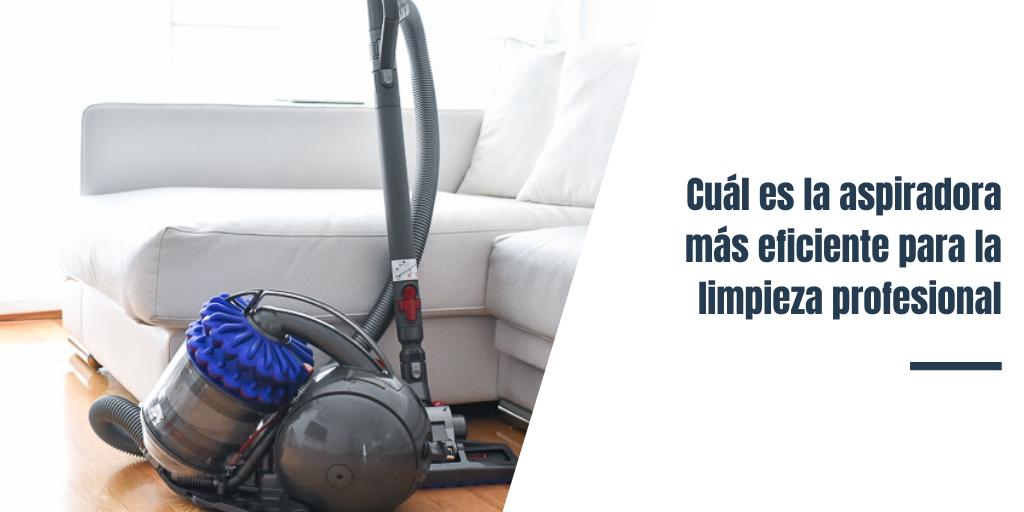 Cuál es la aspiradora más eficiente para la limpieza profesional