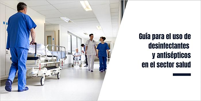 Guía para el uso de desinfectantes y antisépticos en el sector salud